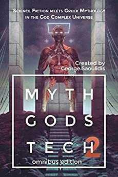 Myth Gods Tech 2 - Omnibus Edition: Science Fiction Meets Greek Mythology In The God Complex Universe by [Saoulidis, George]