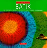 Batik: Get Started in a New Craft With Easy-To-Follow Projects for Beginners (Start-A-Craft Series)