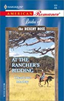At The Rancher's Bidding (Brides Of The Desert Rose) (American Romance, 929)