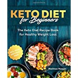 Keto Diet for Beginners: The Keto Diet Recipe Book for Healthy Weight Loss incl. Meal Prep