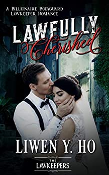 Lawfully Cherished: A Billionaire Bodyguard Lawkeeper Romance by [Ho, Liwen, Lawkeepers, The]