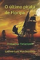 O último pirata de Floripa: O retorno a Florianópolis