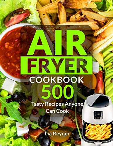 Air Fryer Cookbook: 500 Tasty Recipes Anyone Can Cook (English Edition)