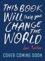 This Book Will (Help You) Change the World (English Edition)
