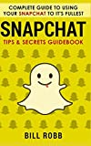 Snapchat: Complete Guide to Using Your Snapchat to It's Fullest: Tips & Secrets Guidebook Authored by Bill Robb (English Edition)