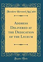 Address Delivered at the Dedication of the Lyceum (Classic Reprint)