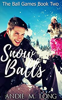 Snow Balls: Ball Games Book Two by [Long, Andie M.]