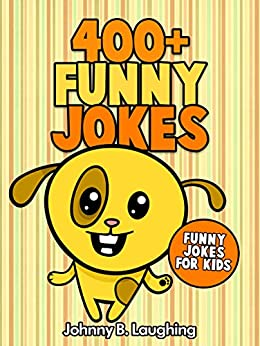 400+ Funny Jokes: Funny and Hilarious Jokes for Kids by [Laughing, Johnny B.]