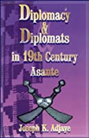 Diplomacy and Diplomats in 19th Century Asante