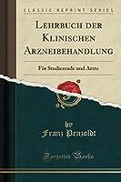 Lehrbuch Der Klinischen Arzneibehandlung: Fuer Studierende Und Aerzte (Classic Reprint)