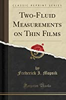 Two-Fluid Measurements on Thin Films (Classic Reprint)