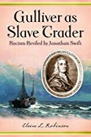 Gulliver As Slave Trader: Racism Reviled by Jonathan Swift