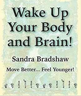 Wake Up Your Body and Brain: Move Better... Feel Younger by [Bradshaw, Sandra]