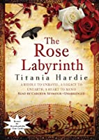 The Rose Labyrinth: A Riddle to Unravel, a Legacy to Unearth, a Heart to Mend