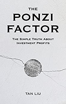 The Ponzi Factor: The Simple Truth About Investment Profits by [Liu, Tan]