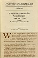 Commentaries on the Constitution: Public and Private : 21 February to 7 November, 1787 (DOCUMENTARY HISTORY OF THE RATIFICATION OF THE CONSTITUTION)