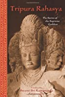 Tripura Rahasya: The Secret of the Supreme Goddess (Spiritual Classics) by Sri Ramanananda(2003-09-06)