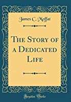 The Story of a Dedicated Life (Classic Reprint)