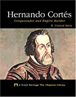 Hernando Cortes: Conquistador and Empire Builder (Proud Heritage: The Hispanic Library)