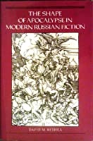 The Shape of Apocalypse in Modern Russian Fiction (Princeton Legacy Library)
