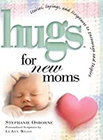 Hugs for New Moms: Stories, Sayings, and Scriptures to Encourage and Inspire (Hugs Series)