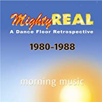 Mighty Real: Morning Music: 1980-1988