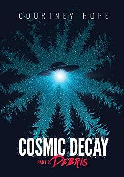 Cosmic Decay: Debris by [Hope, Courtney Rachelle]