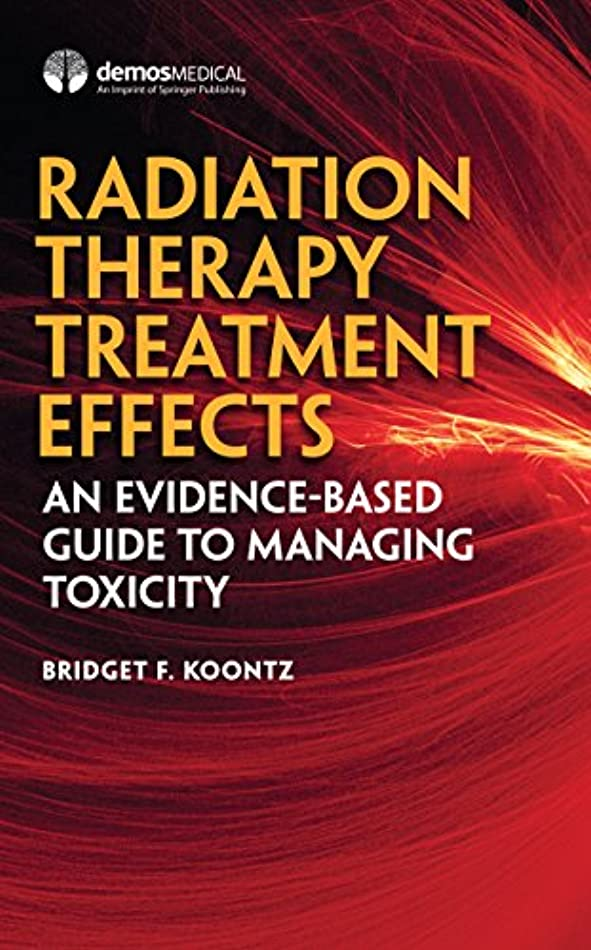 主要な丈夫因子Radiation Therapy Treatment Effects: An Evidence-based Guide to Managing Toxicity (English Edition)
