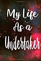 My Life as a Undertaker: The perfect gift for the professional in your life - Funny 119 page lined journal!
