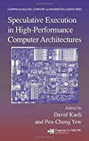 Speculative Execution in High Performance Computer Architectures (Chapman & Hall/CRC Computer and Information Science Series)