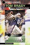 Tom Brady: Never-Quit Quarterback (Sports Leaders)