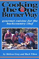 Cooking the One Burner Way: Gourmet Cuisine for the Backcountry Chef