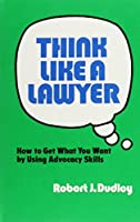 Think Like a Lawyer: How to Get What You Want by Using Advocacy Skills【洋書】 [並行輸入品]