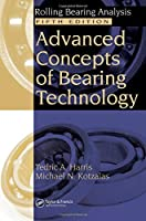 Advanced Concepts of Bearing Technology,: Rolling Bearing Analysis, Fifth Edition (Rolling Bearing Analysis, Fifth Edtion)