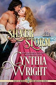 Silver Storm (Rakes & Rebels: The Raveneau Family Book 1) by [Wright, Cynthia]