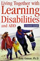 Learning Disabilities and ADHD: A Family Guide to Living and Learning Together