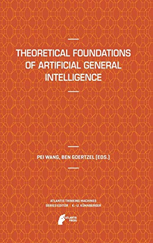 Download Theoretical Foundations of Artificial General Intelligence (Atlantis Thinking Machines) 9491216619