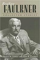 Reading Faulkner: Collected Stories (Reading Faulkner Series)