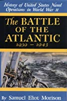 The Battle of the Atlantic: September 1939-May 1943 (History of United States Naval Operations in World War Ii, 1)