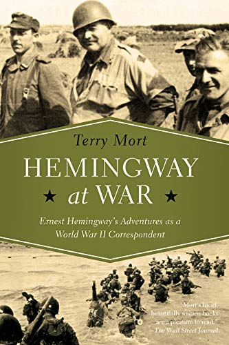 Download Hemingway at War: Ernest Hemingway's Adventures As a World War II Correspondent 168177562X