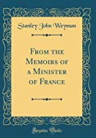 From the Memoirs of a Minister of France (Classic Reprint)