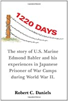 1220 Days: The Story Of U.s. Marine Edmond Babler And His Experiences In Japanese Prisoner Of War Camps During World War Ii