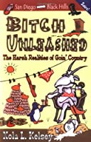 Bitch Unleashed: The Harsh Realities of Goin' Country