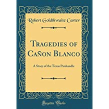 Tragedies of Cañon Blanco: A Story of the Texas Panhandle (Classic Reprint)