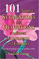 101 Simple Suggestions and Quotations to Express Compassion and Empathy: An Aid in Healing Ourselves and the World