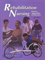 Rehabilitation Nursing Process: Process, Application, and Outcomes