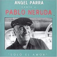 Canta a Pablo Neruda: Solo El Amor