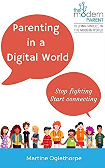 Parenting in a Digital World: Stop Fighting, Start Connecting by [Oglethorpe, Martine]