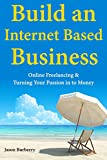 BURBERRY Build an Internet Based Business: Online Freelancing & Turning Your Passion in to Money (English Edition)