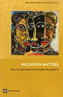 Inclusion Matters: The Foundation for Shared Prosperity (New Frontiers of Social Policy)